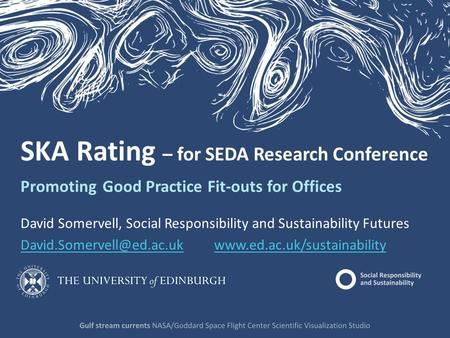 SKA Rating – for SEDA Research Conference Promoting Good Practice Fit-outs for Offices David Somervell, Social Responsibility and Sustainability Futures.