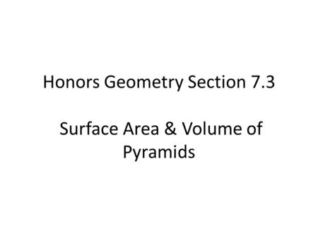 Honors Geometry Section 7.3 Surface Area & Volume of Pyramids.