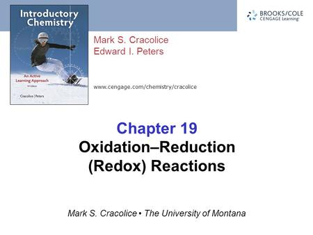 Www.cengage.com/chemistry/cracolice Mark S. Cracolice Edward I. Peters Mark S. Cracolice The University of Montana Chapter 19 Oxidation–Reduction (Redox)