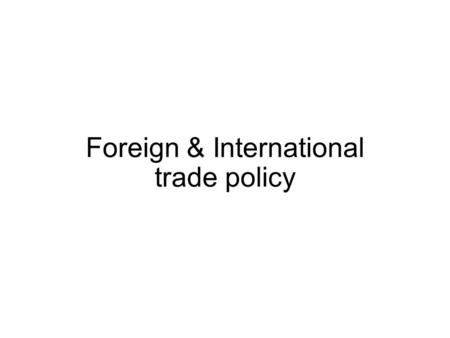 Foreign & International trade policy. International Trade barriers Tariffs, quotas, and other trade restrictions discourage imports of foreign products.