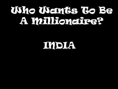 Who Wants To Be A Millionaire? INDIA Question 1.