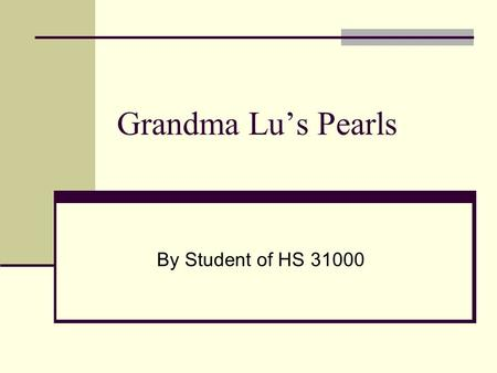 Grandma Lu's Pearls By Student of HS 31000. R___ L___ R L was born in the United States in 1910, her parents had immigrated from Ireland and were very.