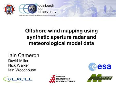 S CHOOL of G EO S CIENCES Offshore wind mapping using synthetic aperture radar and meteorological model data Iain Cameron David Miller Nick Walker Iain.