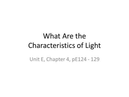 What Are the Characteristics of Light Unit E, Chapter 4, pE124 - 129.