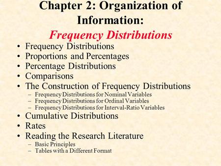 Chapter 2: Organization of Information: Frequency Distributions Frequency Distributions Proportions and Percentages Percentage Distributions Comparisons.