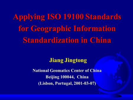 Applying ISO 19100 Standards for Geographic Information Standardization in China Applying ISO 19100 Standards for Geographic Information Standardization.