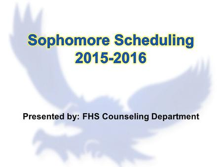 Presented by: FHS Counseling Department. FHS Counseling Department Student Last NameCounselor A-EAdrianna Raefield F-KoKerry Stroud Kr-PeTeri Hildenbrand.