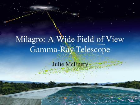 Julie McEnery GLAST Science Lunch Milagro: A Wide Field of View Gamma-Ray Telescope Julie McEnery.