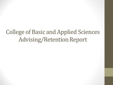 College of Basic and Applied Sciences Advising/Retention Report.