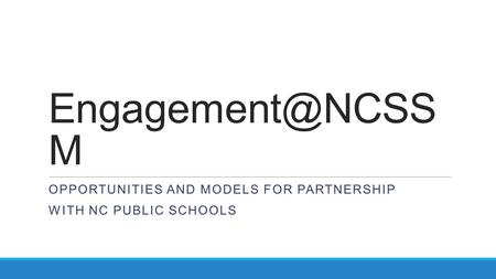 M OPPORTUNITIES AND MODELS FOR PARTNERSHIP WITH NC PUBLIC SCHOOLS.
