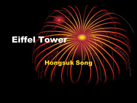 Eiffel Tower Hongsuk Song. The Eiffel Tower was built in 1889 for the commemoration of the centenary of the French Revolution Gustave Eiffel's design.