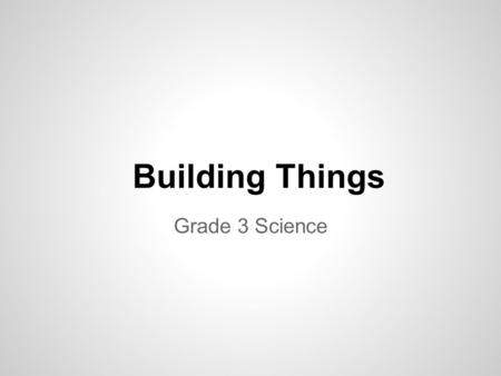 Building Things Grade 3 Science. Word Smart Design a brochure outlining the different building structures. Be sure to include: 1. The shape and why it.