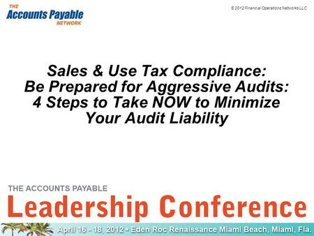 © 2012 Financial Operations Networks LLC Sales & Use Tax Compliance: Be Prepared for Aggressive Audits: 4 Steps to Take NOW to Minimize Your Audit Liability.