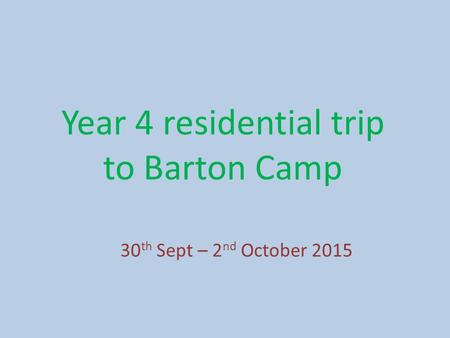 Year 4 residential trip to Barton Camp 30 th Sept – 2 nd October 2015.