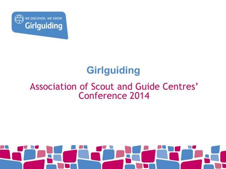 Girlguiding Association of Scout and Guide Centres' Conference 2014.