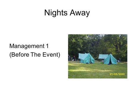 Nights Away Management 1 (Before The Event). Before the Event Information –What –When –How –To Whom.