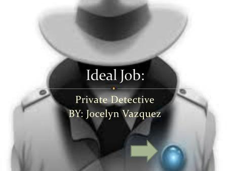 Private Detective BY: Jocelyn Vazquez
