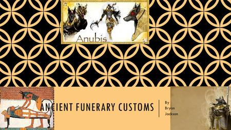 ANCIENT FUNERARY CUSTOMS By Bryan Jackson. TYPES OF BURIALS In the great Ancient Egyptian society most commoners only got a basic grave in the sand, while.