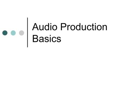 Audio Production Basics. Pros and Cons of Digital Recording Pros – Much easier for the average person. Much less cumbersome Will not deteriorate over.