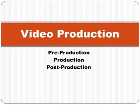 Pre-Production Production Post-Production Video Production.