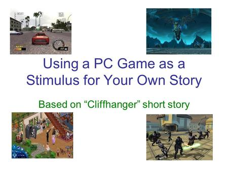 "Using a PC Game as a Stimulus for Your Own Story Based on ""Cliffhanger"" short story."