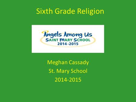 Sixth Grade Religion Meghan Cassady St. Mary School 2014-2015.