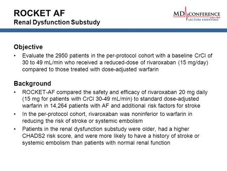 ROCKET AF Renal Dysfunction Substudy Objective Evaluate the 2950 patients in the per-protocol cohort with a baseline CrCl of 30 to 49 mL/min who received.