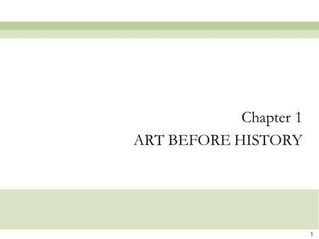 1 Chapter 1 ART BEFORE HISTORY. 2 Prehistoric Europe and the Near East.