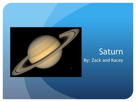 Saturn By: Zack and Kacey.
