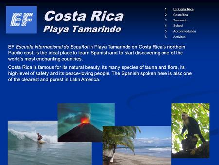 Costa Rica Playa Tamarindo EF Escuela Internacional de Español in Playa Tamarindo on Costa Rica's northern Pacific cost, is the ideal place to learn Spanish.