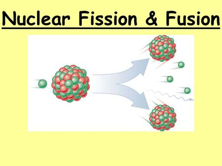 Nuclear Fission & Fusion Nuclear Fusion - Energy released when two light nuclei combine or fuse However, a large amount of energy is required to start.