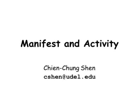 Chien-Chung Shen cshen@udel.edu Manifest and Activity Chien-Chung Shen cshen@udel.edu.