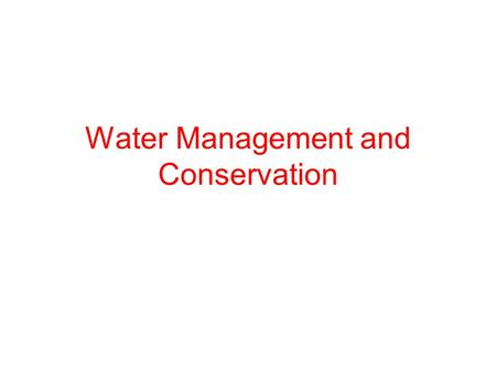 Water Management and Conservation. Water Use and Management When a water supply is polluted or overused, everyone living downstream can be affected. A.