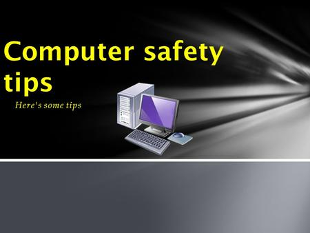 Here's some tips Computer safety tips. . Never email someone you don't know. never give someone you do not know your email. Delete spam as soon as possible.