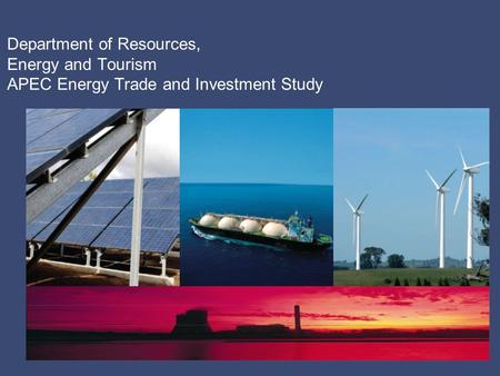 Department of Resources, Energy and Tourism APEC Energy Trade and Investment Study.