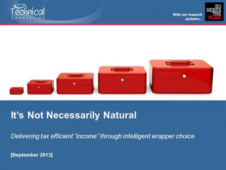"It's Not Necessarily Natural Delivering tax efficient ""income"" through intelligent wrapper choice [September 2013] With our research partners..."