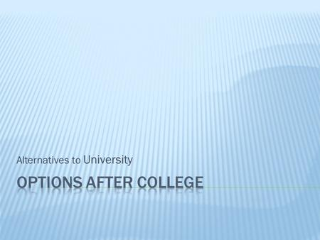 Alternatives to University. Destination% of studentsChange from 2012 HIGHER EDUCATION64-3% FURTHER EDUCATION13-2% FOUND EMPLOYMENT7No change UNKNOWN7+3%