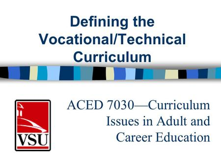 ACED 7030—Curriculum Issues in Adult and Career Education Defining the Vocational/Technical Curriculum.