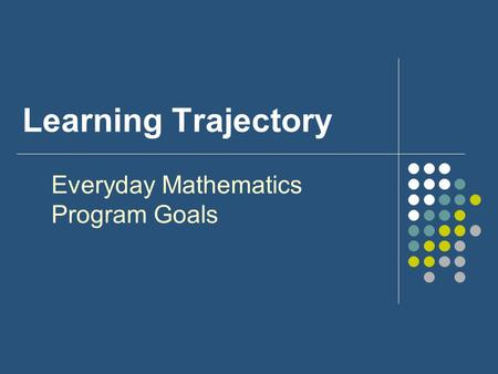 Learning Trajectory Everyday Mathematics Program Goals.