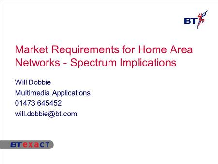 Market Requirements for Home Area Networks - Spectrum Implications Will Dobbie Multimedia Applications 01473 645452
