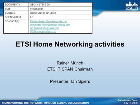 ETSI Home Networking activities Rainer Münch ETSI TISPAN Chairman Presenter: Ian Spiers DOCUMENT #:GSC13-GTSC6-20r1 FOR:Presentation SOURCE:Rainer Münch,