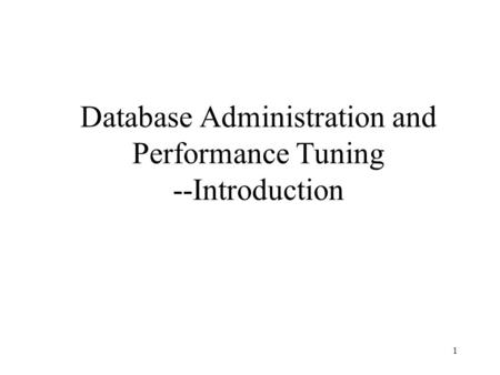 1 Database Administration and Performance Tuning --Introduction.