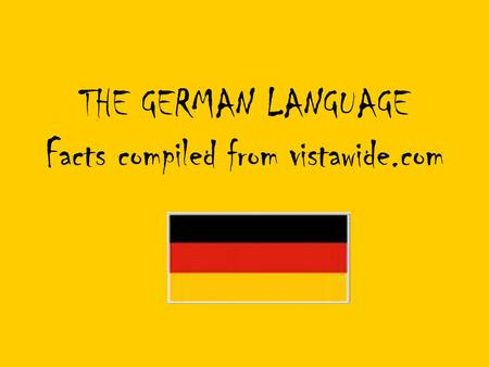 THE GERMAN LANGUAGE Facts compiled from vistawide.com.