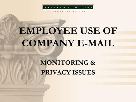 EMPLOYEE USE OF COMPANY E-MAIL MONITORING & PRIVACY ISSUES.