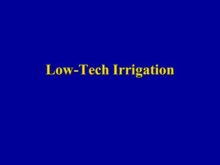 Low-Tech Irrigation. Surface Irrigation Water flows across the soil surface to the point of infiltration Oldest irrigation method and most widely used.