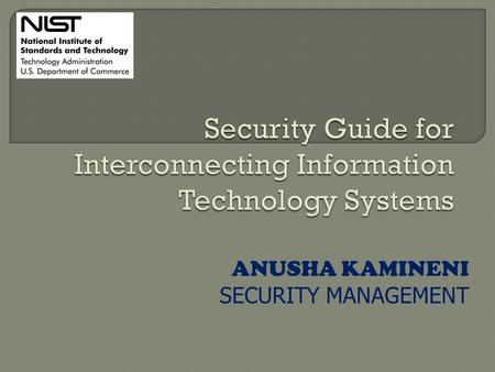 ANUSHA KAMINENI SECURITY MANAGEMENT.  Introduction  Background  Lifecycle of System Interconnection.