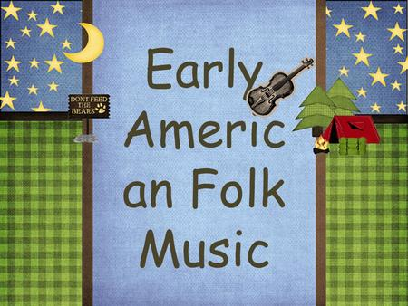 Early Americ an Folk Music. Early Colonists and Music Early Americans thought music that led to dancing was downright sinful. They believed the Fiddle.