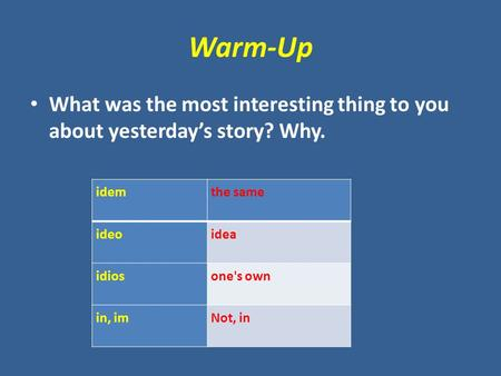 Warm-Up What was the most interesting thing to you about yesterday's story? Why. idemthe same ideoidea idiosone's own in, imNot, in.
