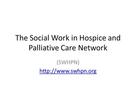 The Social Work in Hospice and Palliative Care Network (SWHPN)