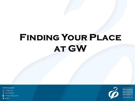 Finding Your Place at GW. The Center for Student Engagement at The George Washington University is committed to transforming the student experience and.